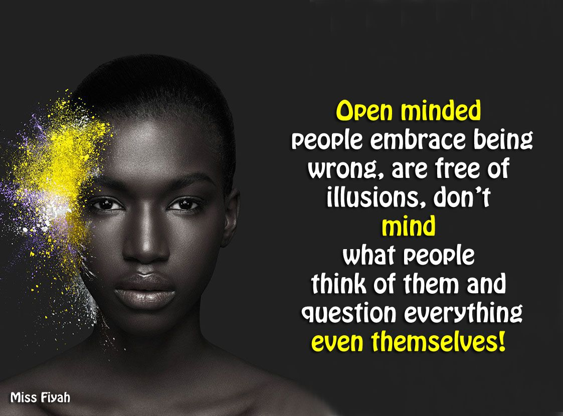 Open Minded People Embrace Being Wrong, Are Free Of Illusions, Donu0027t Mind