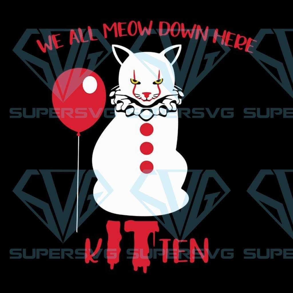We All Meow Down Here Clown Cat Kitten Cat Lover It Movie Creepy Halloween Horror Svg In 2020 Creepy Halloween Cat Lovers Cats And Kittens