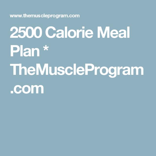 2500 Calorie Meal Plan Themuscleprogram Com Fitness Pinterest