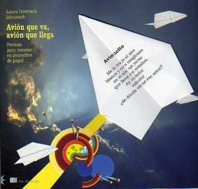 Laura Devetach y Istvansch Infantil / Poesía $165  Un libro-objeto de poesía de formato alargado, con montones de aviones de papel. Unos con poemas que Laura destinó a volar, otros con fotos …