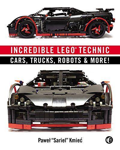 Incredible Lego Technic Cars Trucks Robots More Pawel Sariel Kmiec 9781593275877 Amazon Com Books Lego Technic Lego Technic Car Lego Technic Truck