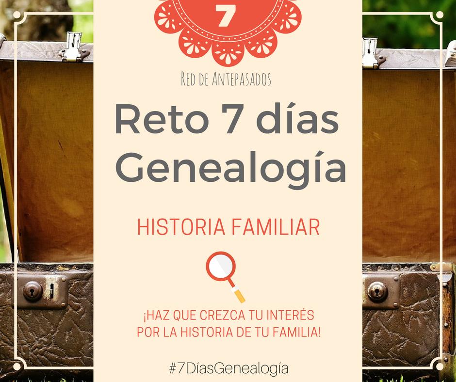 Reto 7 Dias Genealogía. Un programa con 7 retos para hacer durante una semana. ¡Participa y contagia el amor por tus antepasados!