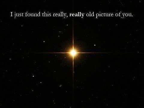 'I just found this really, really old picture of you.' via namasteadvice #Star