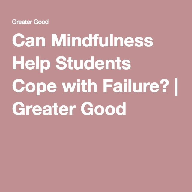 Can Mindfulness Help Students Cope with Failure ...