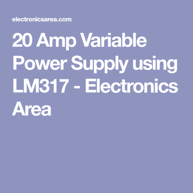 20 Amp Variable Power Supply using LM317 - Electronics Area