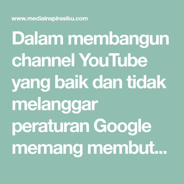 Dalam Membangun Channel Youtube Yang Baik Dan Tidak Melanggar Peraturan Google Memang Membutuhkan Kesabaran Dan Ketekunan Kita Harus Youtuber Youtube Motivasi