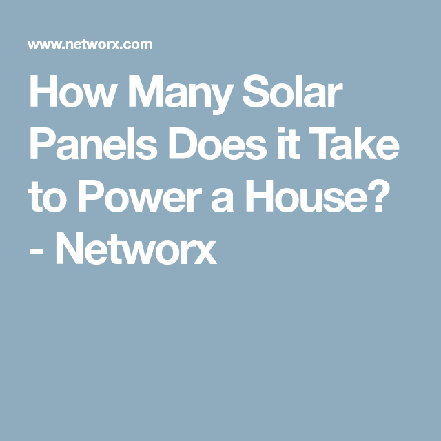 How Many Solar Panels Does It Take To Power A House With Images Solar Panels Paneling Solar