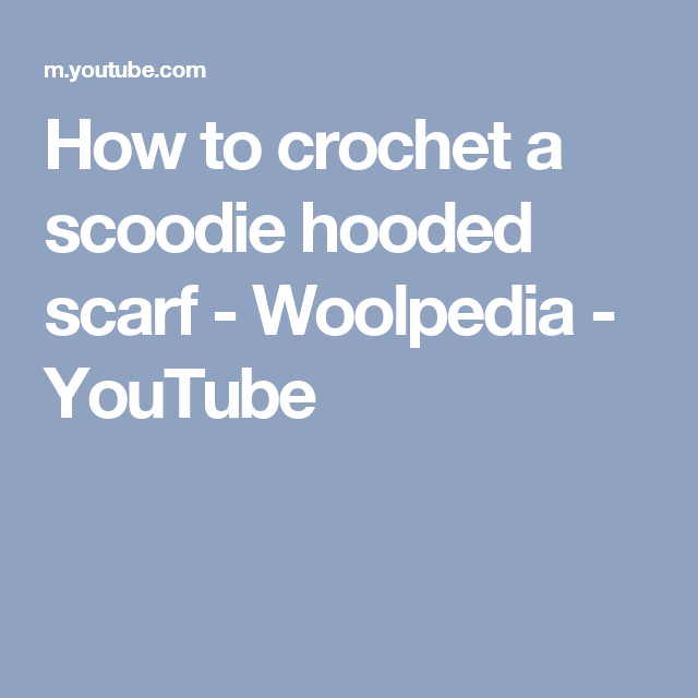 How to crochet a scoodie hooded scarf - Woolpedia - YouTube ...