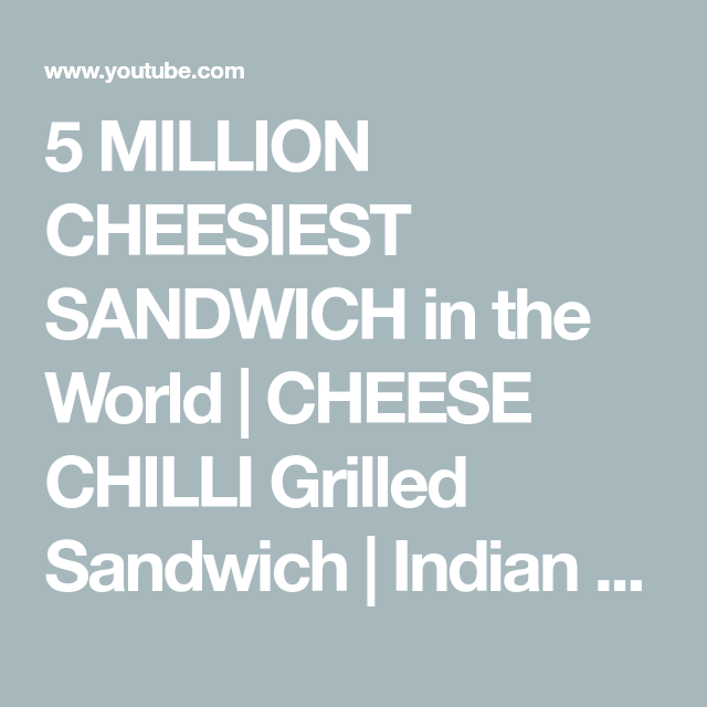 5 MILLION CHEESIEST SANDWICH in the World | CHEESE CHILLI Grilled Sandwich | Indian Street Food