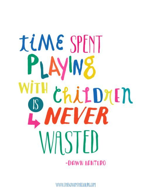 Time Spent Playing With Children is Never Wasted Printable New Quotes About Kids