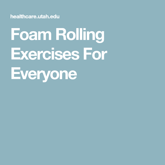 Foam Rolling Exercises For Everyone