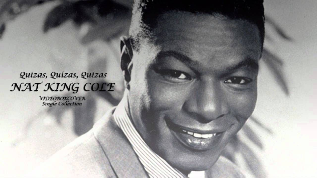 NAT KING COLE - QUIZAS, QUIZAS, QUIZAS | Ideias para a casa | Pinterest