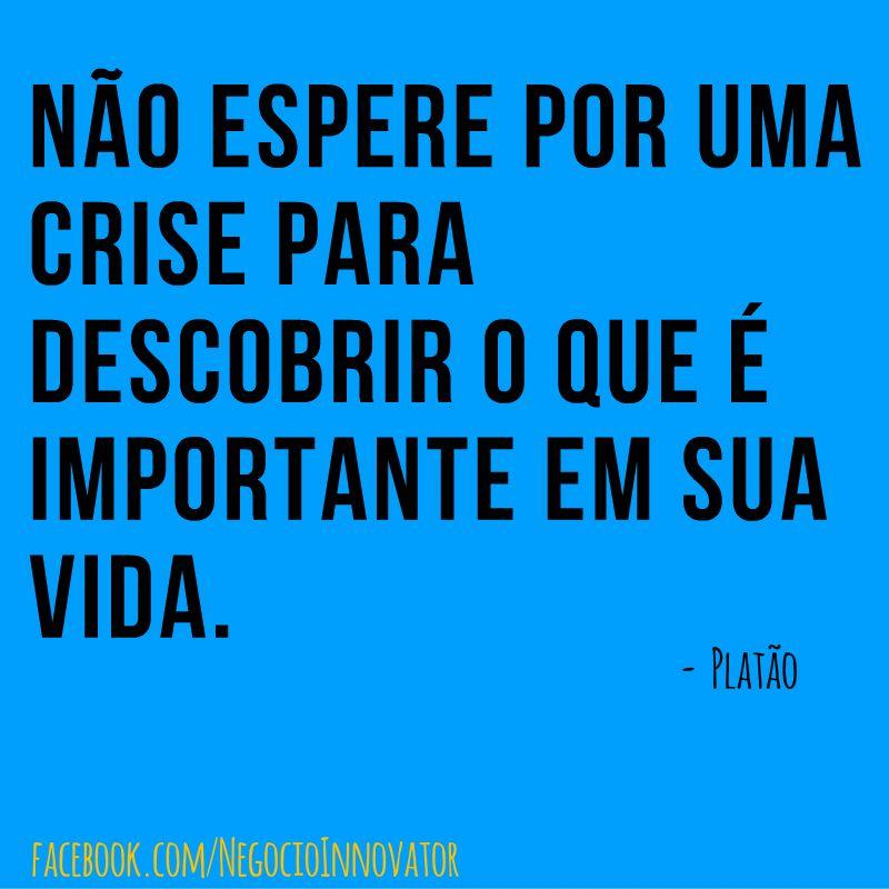 #Platão #NãoPercaTempo #Importe #NãoEspere #VáAtrás #saiaDoConformismo #Dátempo #Empreenda #Markenting #Vida