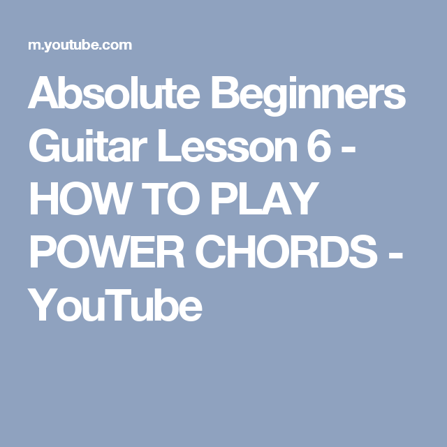 Absolute Beginners Guitar Lesson 6 - HOW TO PLAY POWER CHORDS ...
