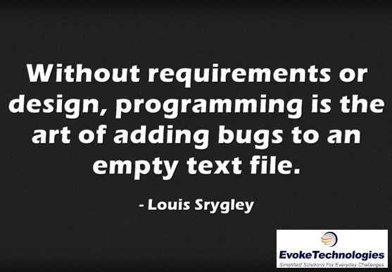 Without Requirements Or Design Programming Is The Art Of Adding Bugs To An Empty Text File Loui Programming Quote Programming Humor Quotes By Famous People