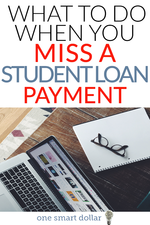What To Do If You Miss A Student Loan Payment Best Of One Smart