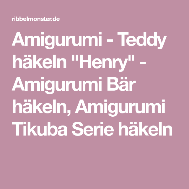 Amigurumi Teddy Häkeln Henry Amigurumi Bär Häkeln Amigurumi