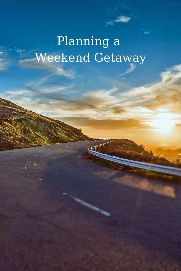 Planning a Weekend Getaway.  #weekendgetaway