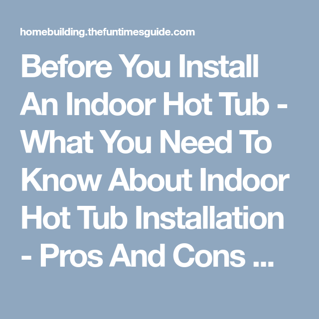 Before You Install An Indoor Hot Tub What You Need To Know About Indoor Hot Tub Installation Pros And Cons Of Indoor Hot Tub Indoor Hot Tub Hot Tub Remodel