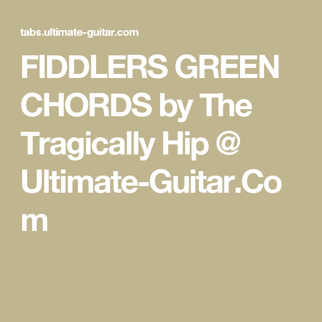 FIDDLERS GREEN CHORDS by The Tragically Hip @ Ultimate-Guitar.Com ...