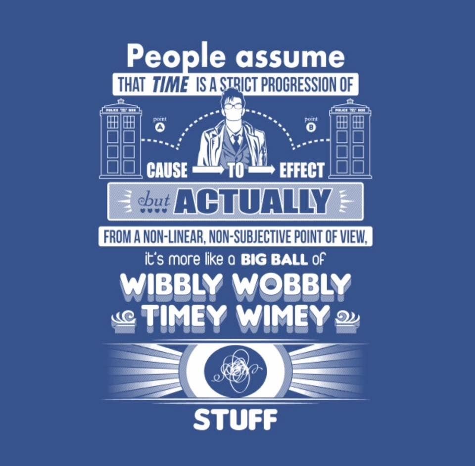 ...it's more like a big ball of wibbly wobbly timey wimey STUFF.