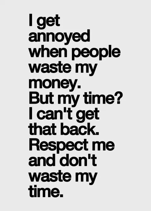 Dont Waste My Time Quotes Sayings I Love Quotes Picture
