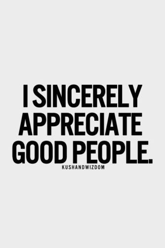 I sincerely appreciate good people | Quotes | Quotes
