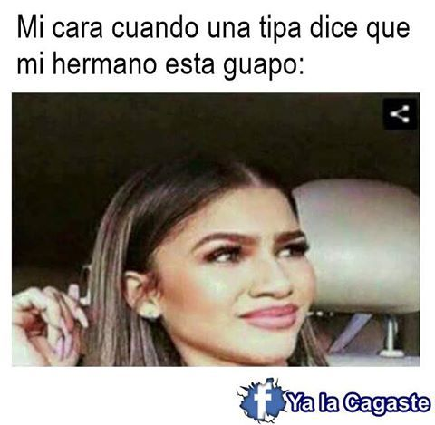 I Don Speak Spanish So I Googled It My Face When A Girl Says My Brother I Handsome Really Funny Memes Relatable Funny Relatable Memes