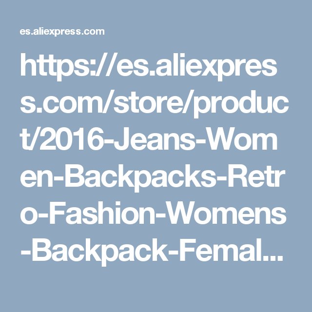 https://es.aliexpress.com/store/product/2016-Jeans-Women-Backpacks-Retro-Fashion-Womens-Backpack-Female-School-Denim-Bag-Travel-Mochila-Bolsa-Mochilas/226967_32644868992.html
