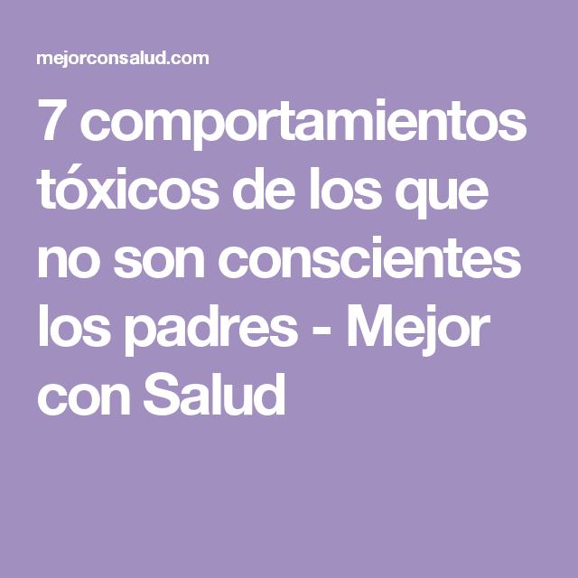 7 comportamientos tóxicos de los que no son conscientes los padres - Mejor con Salud