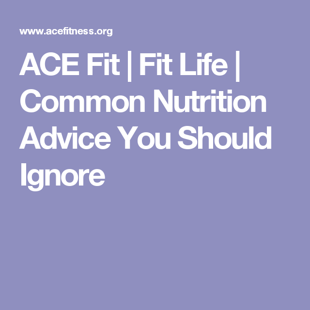 ACE Fit | Fit Life | Common Nutrition Advice You Should Ignore