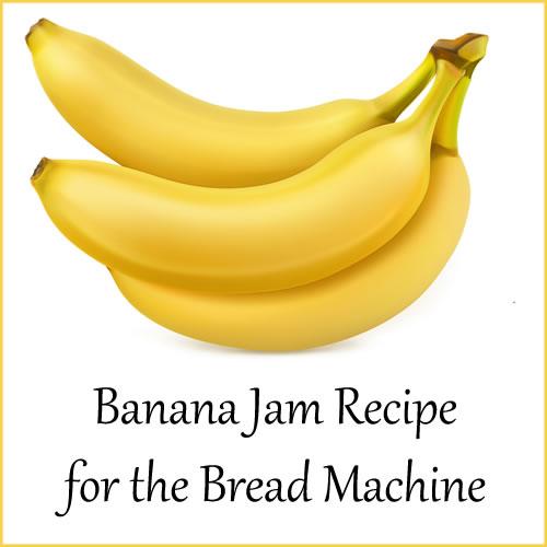 Banana Jam Recipe for the Bread Machine   Bread Machine ...