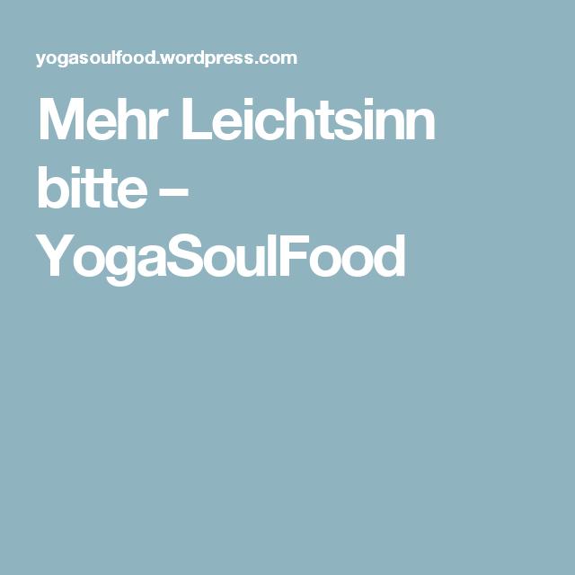 Mehr Leichtsinn bitte – YogaSoulFood