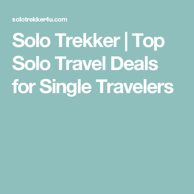 Solo Trekker Top Solo Travel Deals For Single Travelers - Solo vacation packages