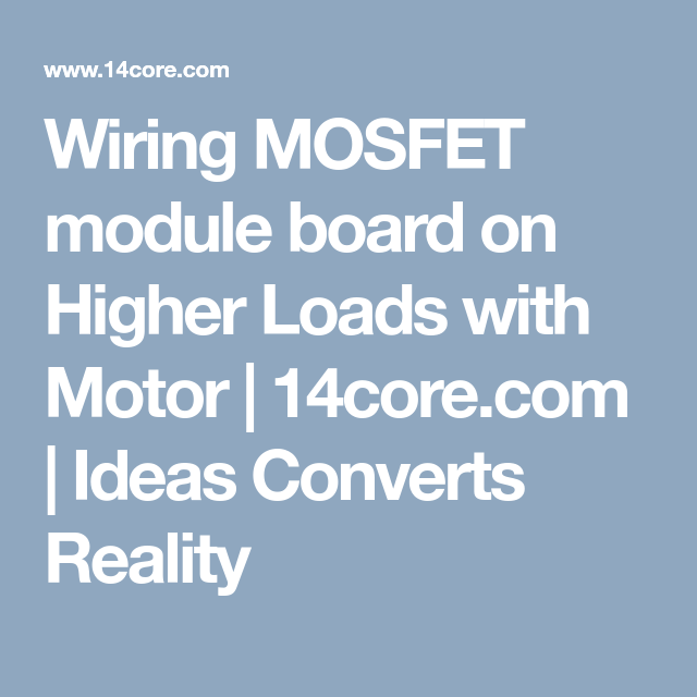Wiring MOSFET module board on Higher Loads with Motor