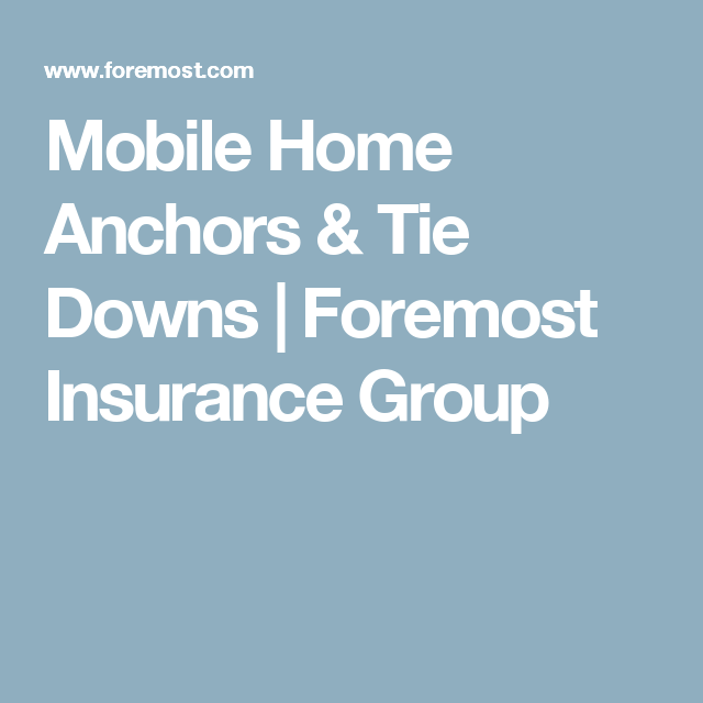 Mobile Home Anchors Tie Downs Foremost Insurance Group