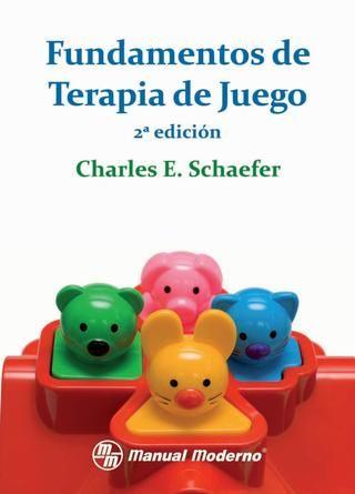 Schaefer Charles E Fundamentos De Terapia De Juego Terapia De Juego Pautas De Crianza Terapia
