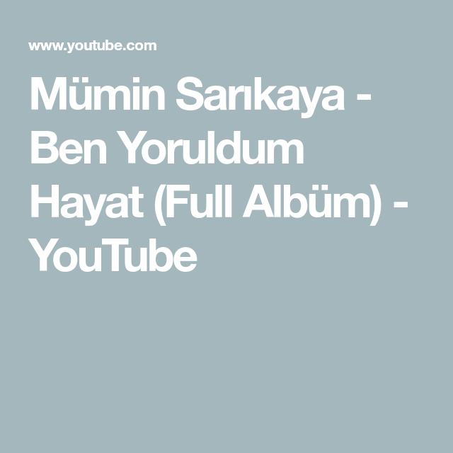Mumin Sarikaya Ben Yoruldum Hayat Full Album Youtube Album Music Songs Youtube