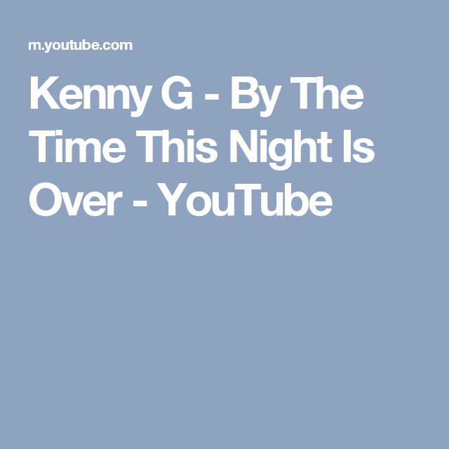 Kenny G - By The Time This Night Is Over - YouTube