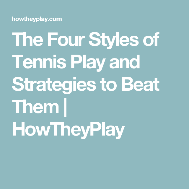 The Four Styles Of Tennis Play And Strategies To Beat Them Howtheyplay Tennis Martial Arts Martial