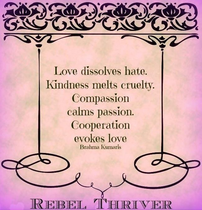 Loving Kindness Quotes Stunning Love Dissolves Hate Kindness Melts Cruelty Compassion Calms