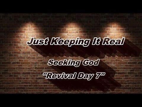 """""""Revival Day 7"""" Seeking God - JUST KEEPING IT REAL"""