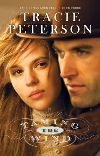 Taming the Wind (Land of the Lone Star) by Tracie Peterson, http://www.amazon.com/dp/0764206176/ref=cm_sw_r_pi_dp_Vytpqb07D93XE