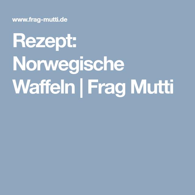 Rezept: Norwegische Waffeln   Frag Mutti