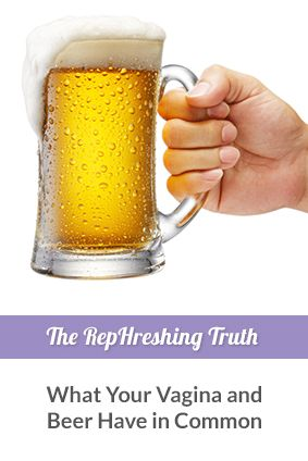 What does your vagina and beer have in common? Why is a healthy vaginal pH important? RepHresh wants you to be empowered to maintain your pH!