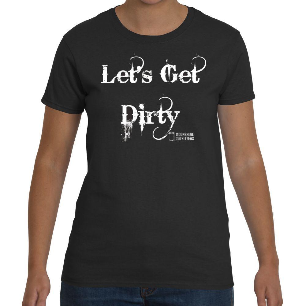 Let's Get Dirty Women's Shirt
