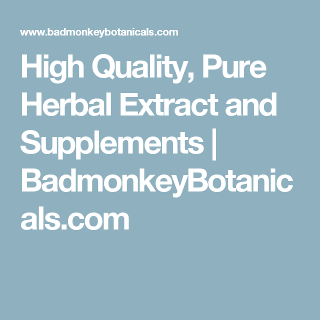 High Quality, Pure Herbal Extract and Supplements | BadmonkeyBotanicals.com
