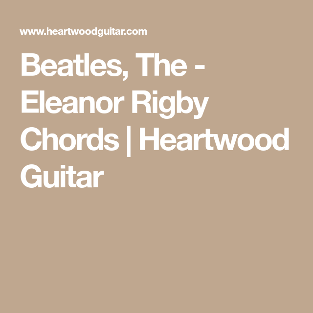 Beatles, The - Eleanor Rigby Chords | Heartwood Guitar | guitar ...