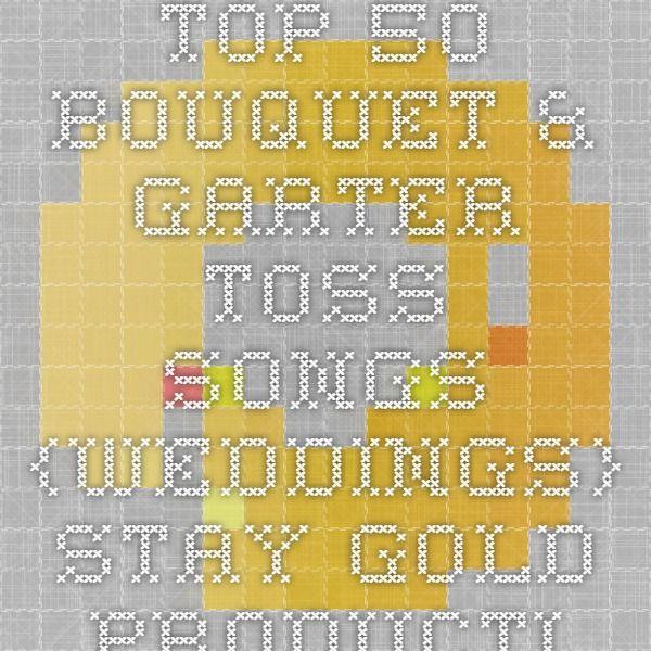 Garter Toss Songs: Top 50 Bouquet & Garter Toss Songs {Weddings} Stay Gold