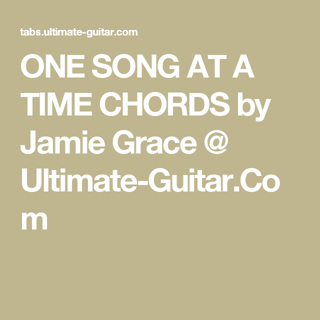 One Song At A Time Chords By Jamie Grace Ultimate Guitar